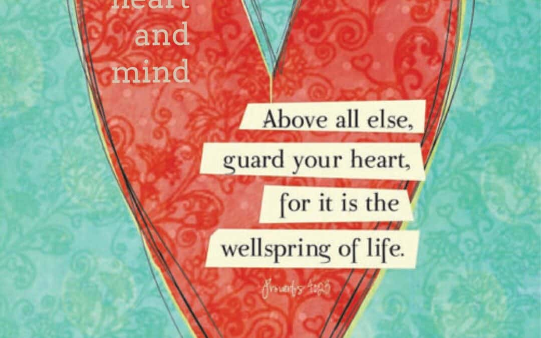 Guard Your Heart and Your Mind