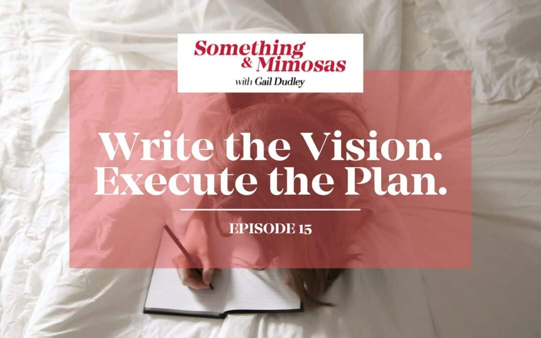 EPISODE 15: Write the Vision. Execute the Plan.