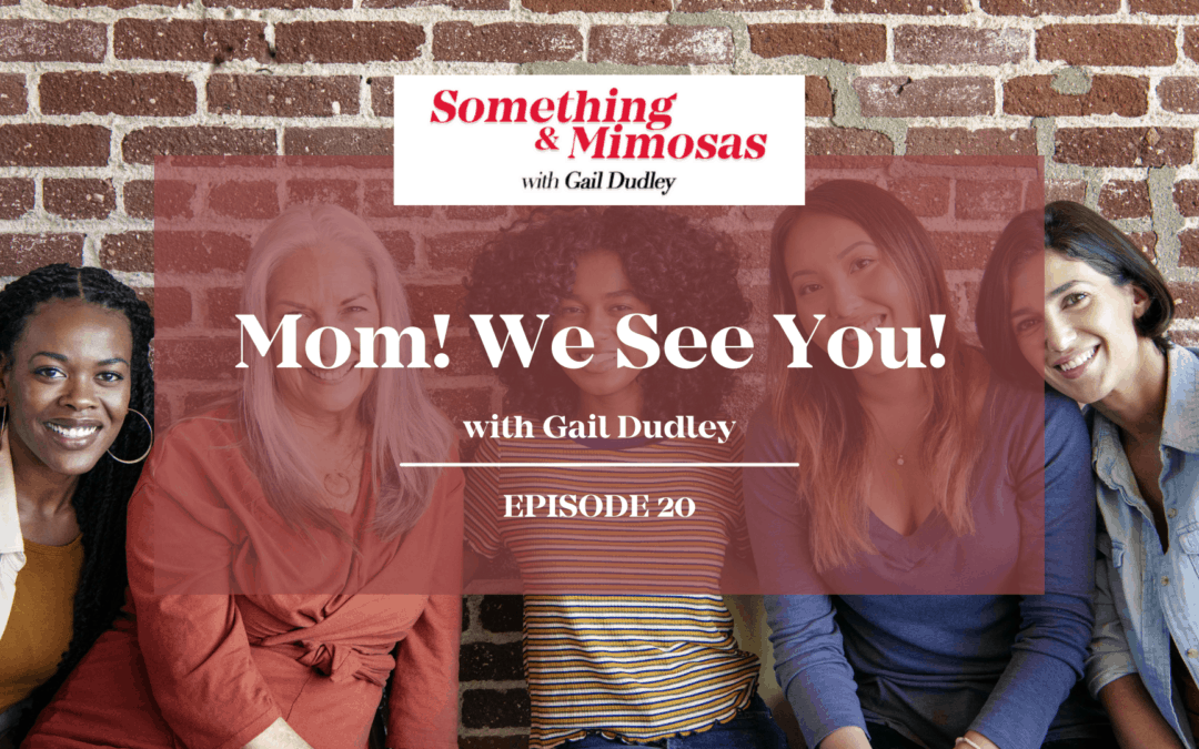 EPISODE 20: MOM, WE SEE YOU!